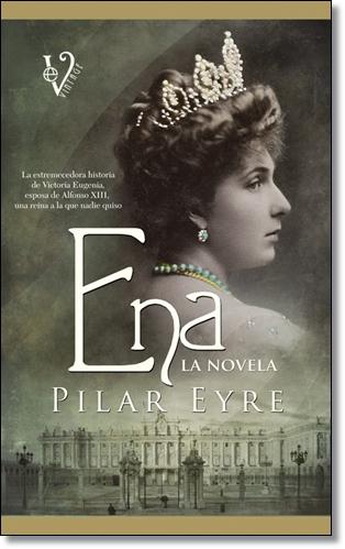 Ena, la novela: la estremecedora historia de Victoria Eugenia, la
